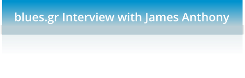 blues.gr Interview with James Anthony